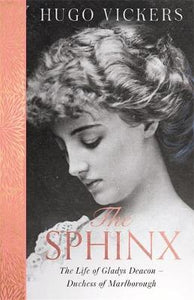 Sphinx: The Life of Gladys Deacon - Duchess of Marlborough