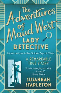 Adventures of Maud West, Lady Detective: Secrets and Lies in the Golden Age of C