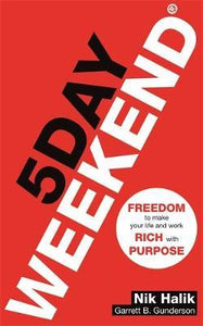 5 Day Weekend: Freedom to Make Your Life and Work Rich with Purpose: Create weal