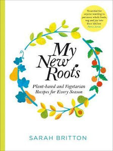 My New Roots: Healthy plant-based and vegetarian recipes for every season