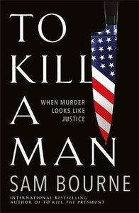 To Kill a Man: The new blockbuster thriller from the author of TO KILL THE PRESI