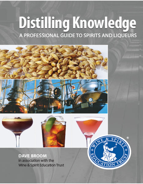 Distilling Knowledge - A Professional Guide to Spirits and Liqueurs