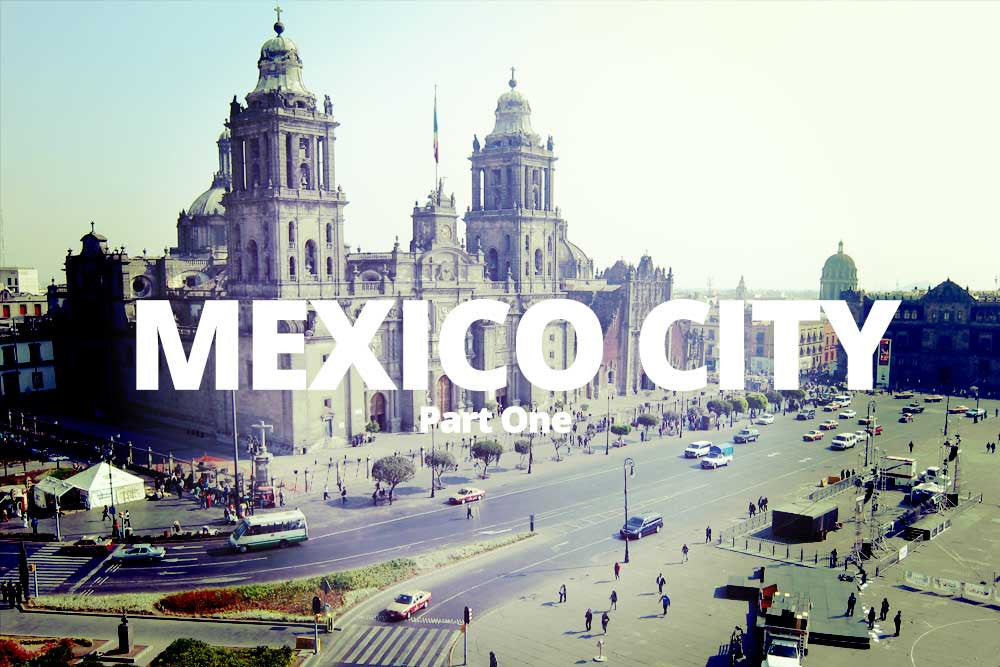 Gorgeous Mexico: Mexico City (part 1)