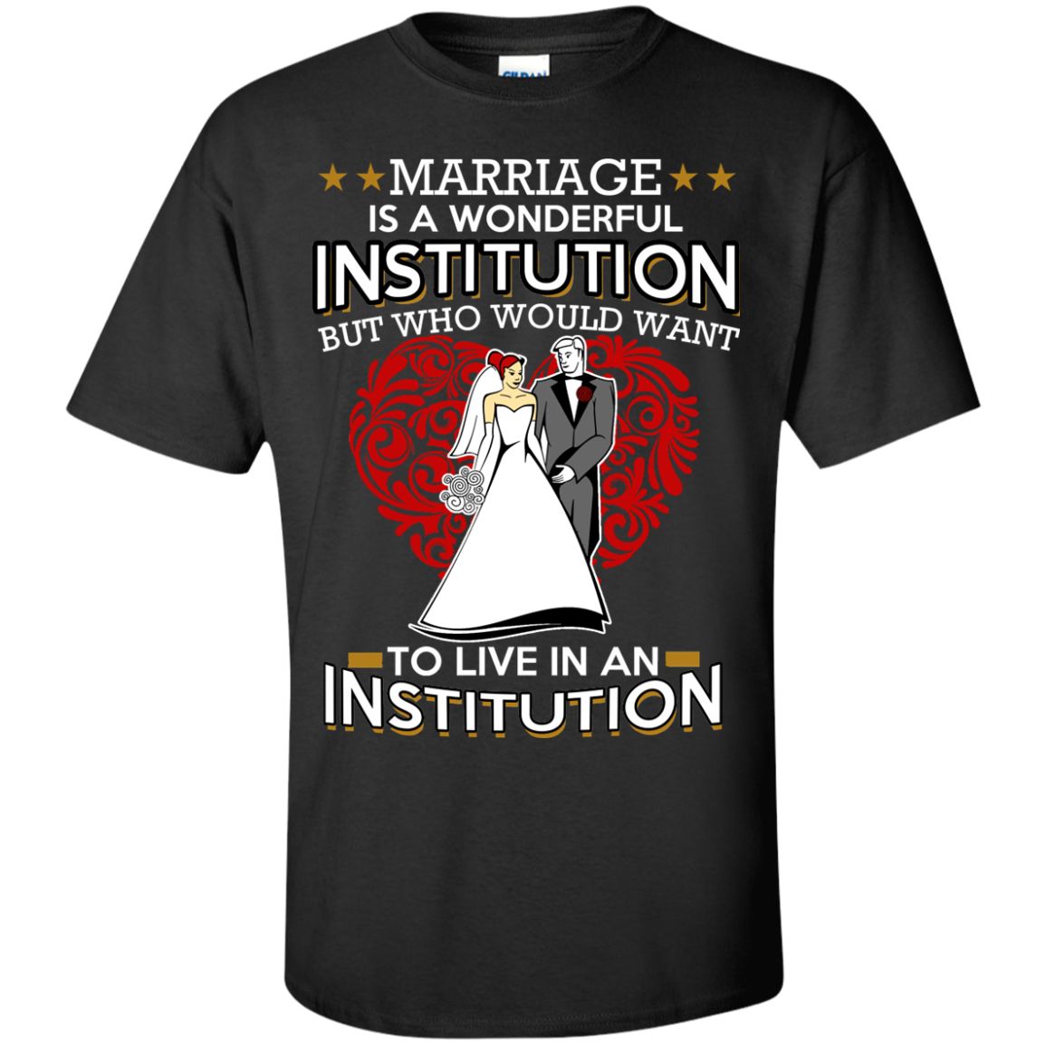 Marriage is A Wonderful INSTITUTION But Who Would Want To Live In An INSTITUTION