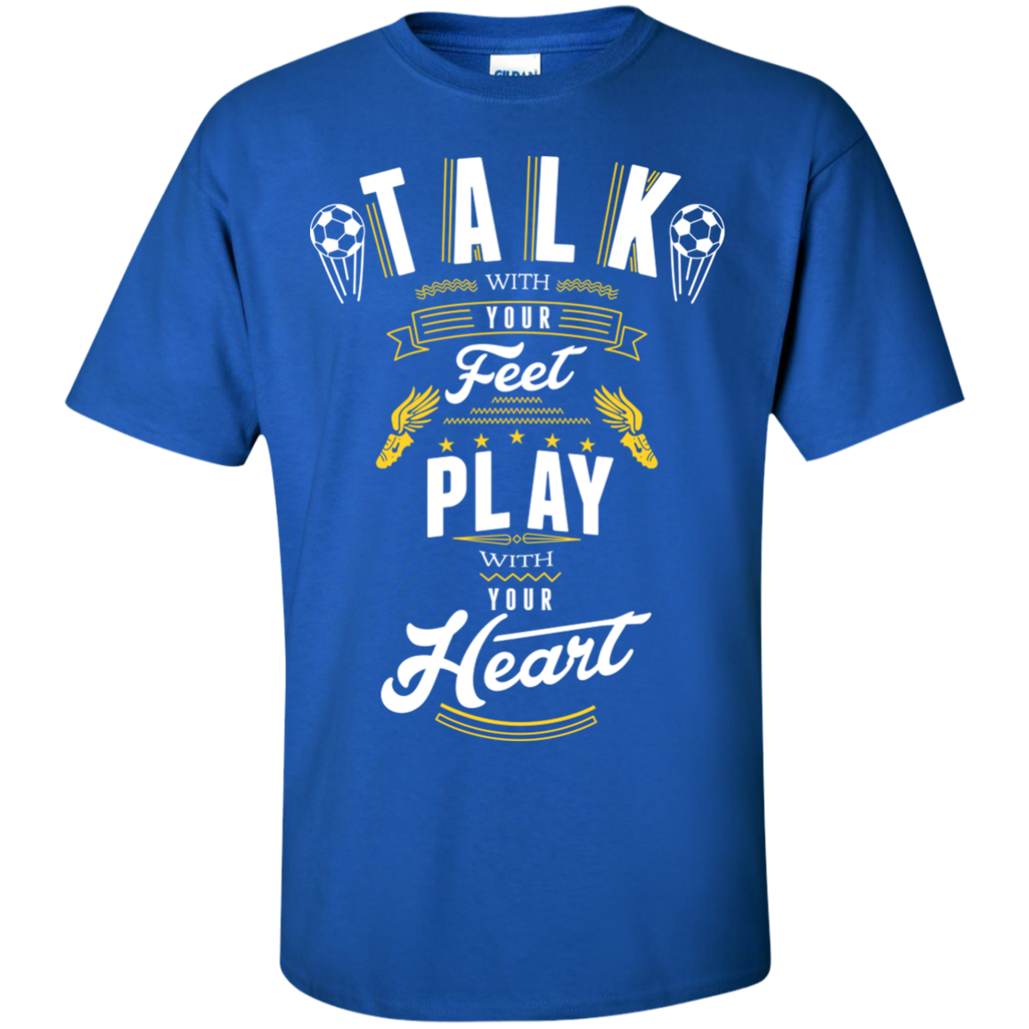 Talk With Your Feet Play With Your Heart T-Shirts