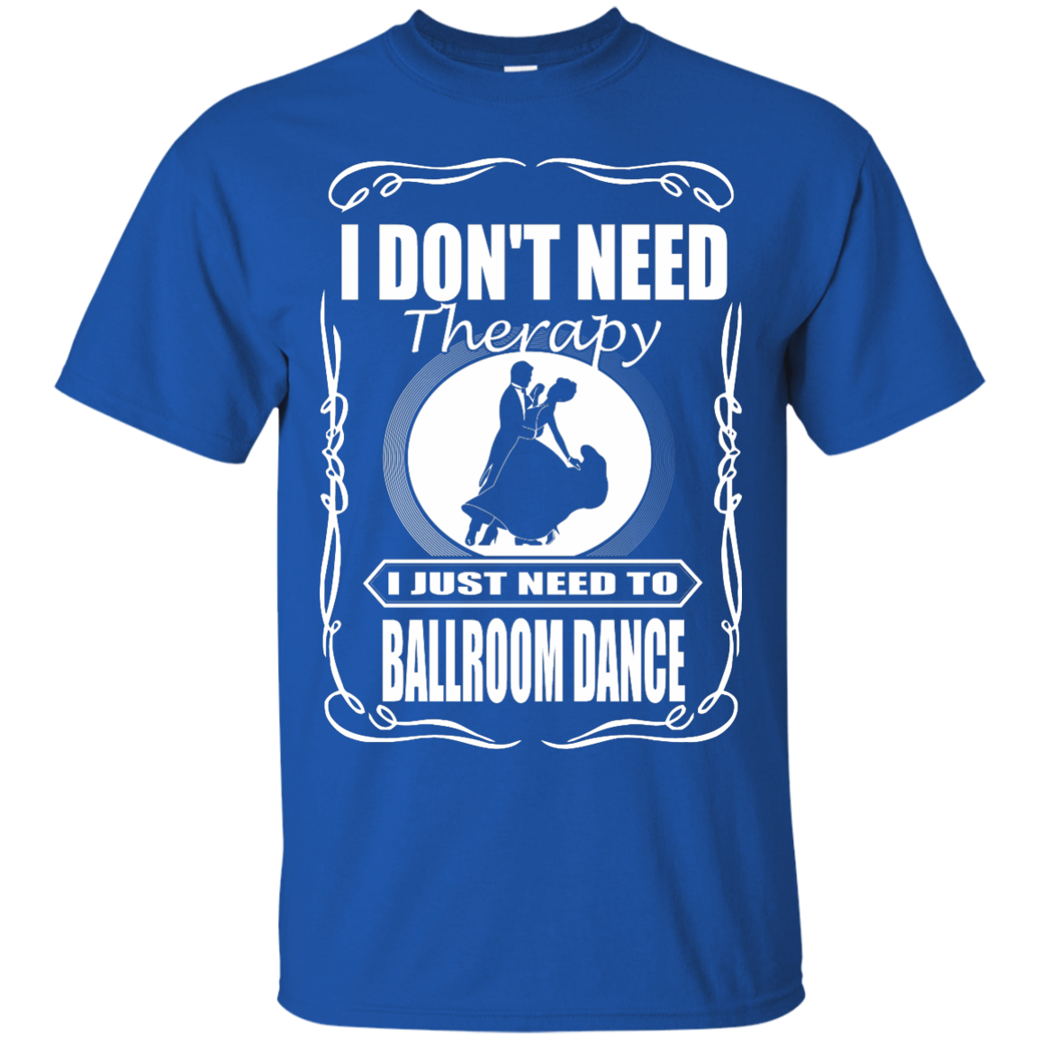 Ballroom Dance Therapy T-Shirt & Hoodie I Don't Need Therapy I Just Ne... - The Sun Cat