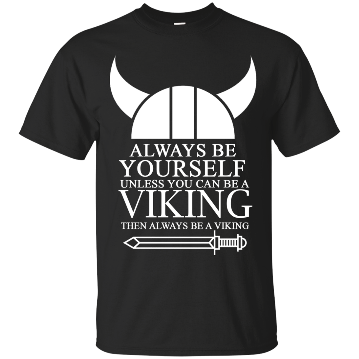 ALWAYS BE YOURSELF UNLESS YOU CAN BE A VIKING THEN ALWAYS BE A V T-Shirt & Hoodie