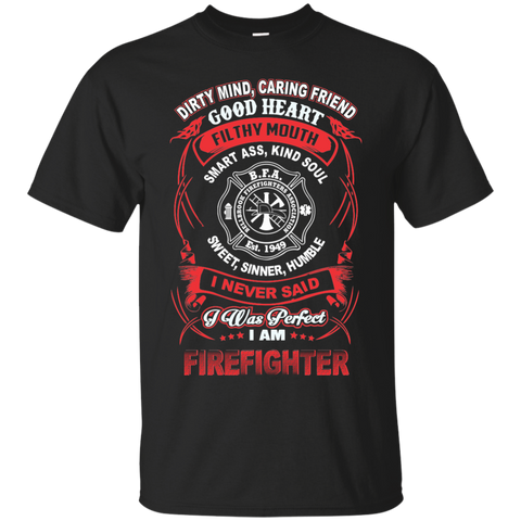 Dirty Mind, Caring Friend Filthy Mouth Smart Ass, Kind Soul Sweet, Sinner, Humble I Never Said I Was Perfect Firefighter T-Shirt & Hoodie