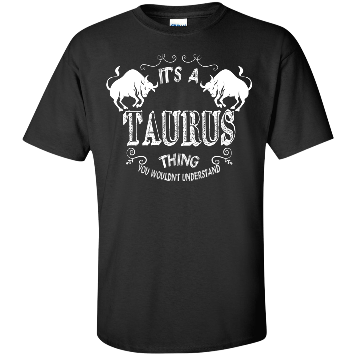 IT'S A TAURUS THING...YOU WOULDN'T UNDERSTAND - ZODIAC T SHIRT