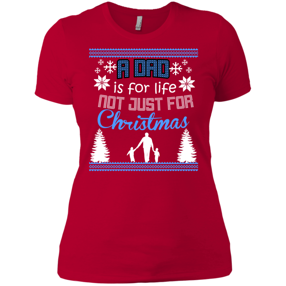 A DAD IS FOR LIFE NOT JUST FOR CHRISTMAS Holiday Sweater T-Shirts Funny Ugly Christmas Sweater Shirt - The Sun Cat