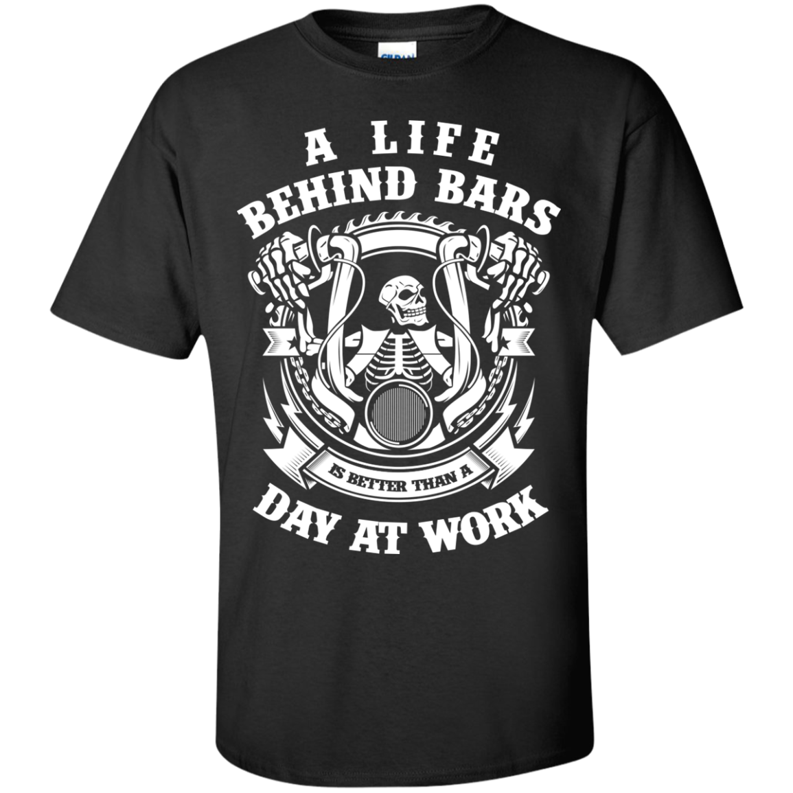 A Life Behind Bars is Better Than A Day At Work T-Shirts