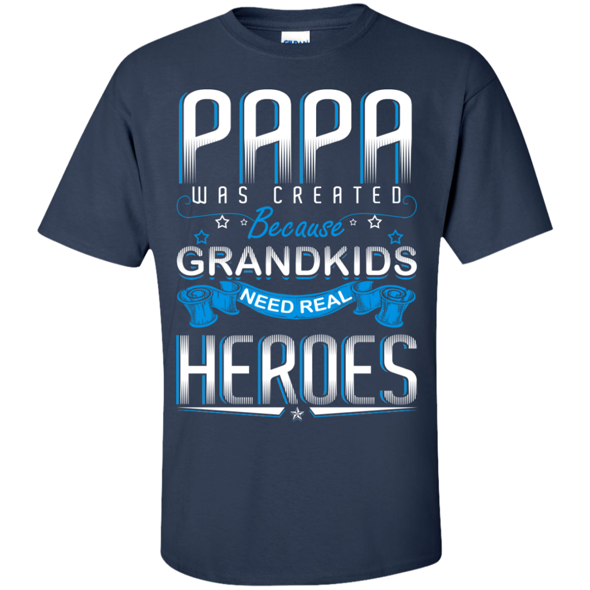 Papa was created Because GRANDKIDS Need Real HEROES - TheSunCat.com - 4