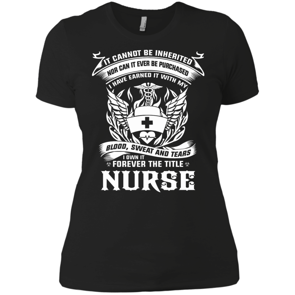 It cannot Be Inherited Nor can It Ever Be Purchased I Have Earned It With My Blood, Sweat And Tears I Own It Forever The Title NURSE - The Sun Cat
