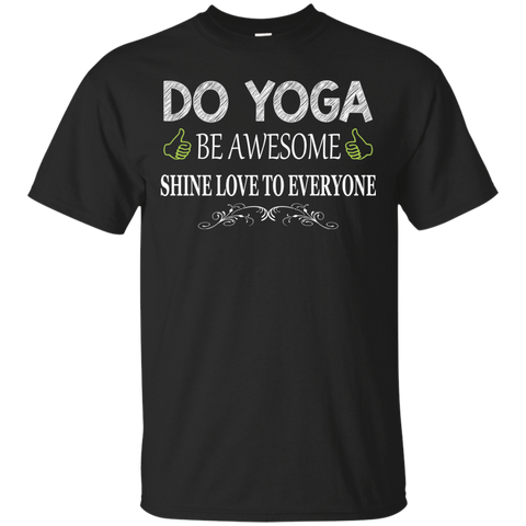 Do Yoga Be Awesome Shine Love To Everyone T-Shirt & Hoodie