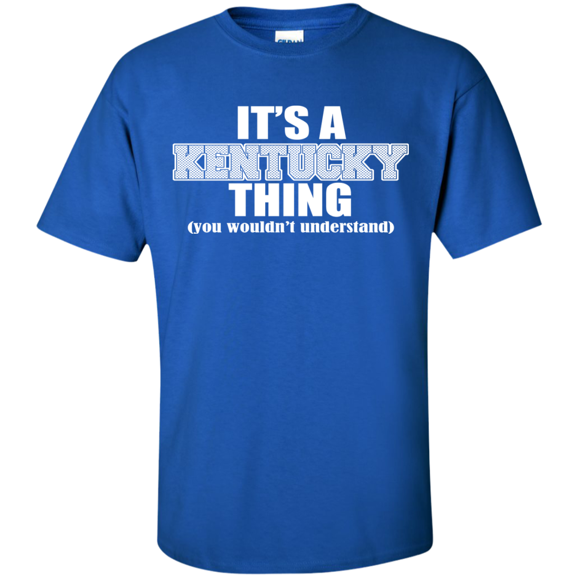 It's A Kentucky Thing You Wouldn't Understand T-Shirts - The Sun Cat
