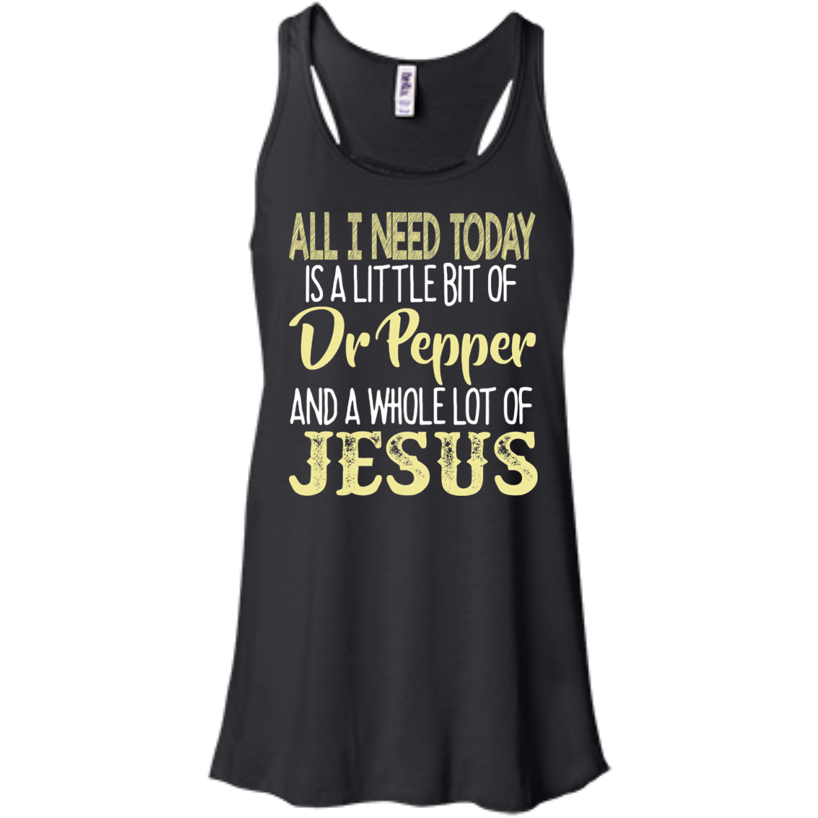 All I Need Is A Little Bit Of Dr Pepper And A Whole Lot Of Jesus TANK-TSHIRTS