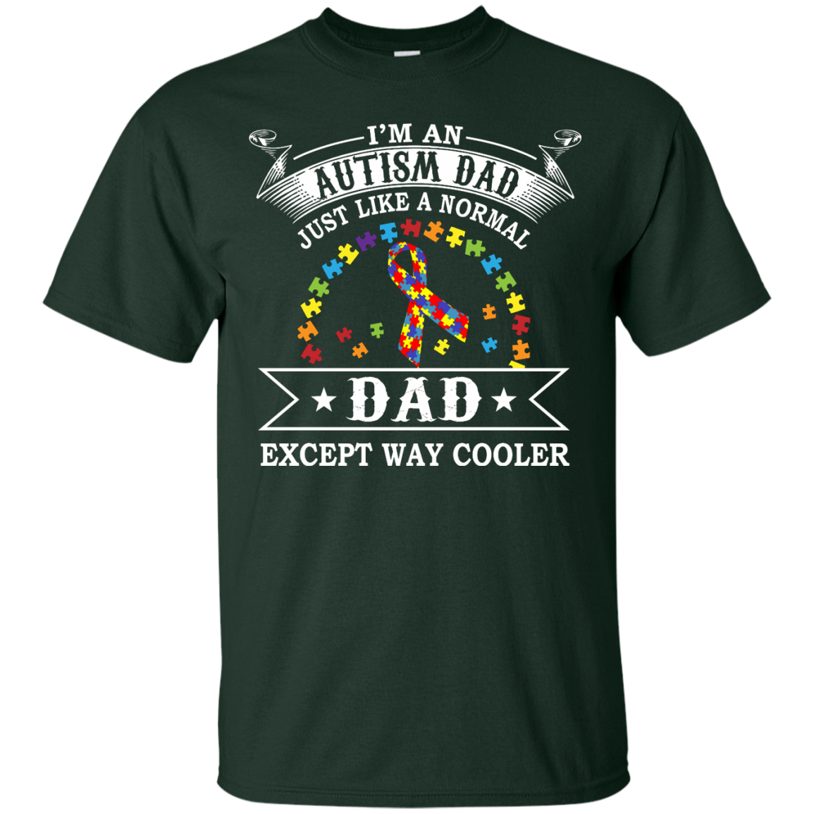 AUTISM DAD - WAY COOLER - I'M AN AUTISM JUST LIKE A NORMAL DAD EXCEPT WAY COOLER - The Sun Cat