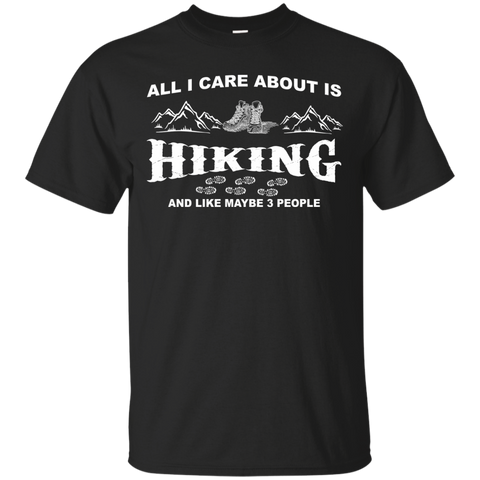 All I Care About Is Hiking And Like Maybe 3 People T-Shirt & Hoodie
