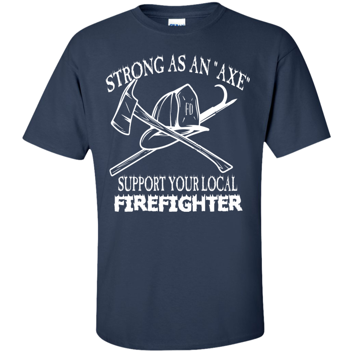 Strong as An Axe Supprt Your Local Firefighter T-Shirts
