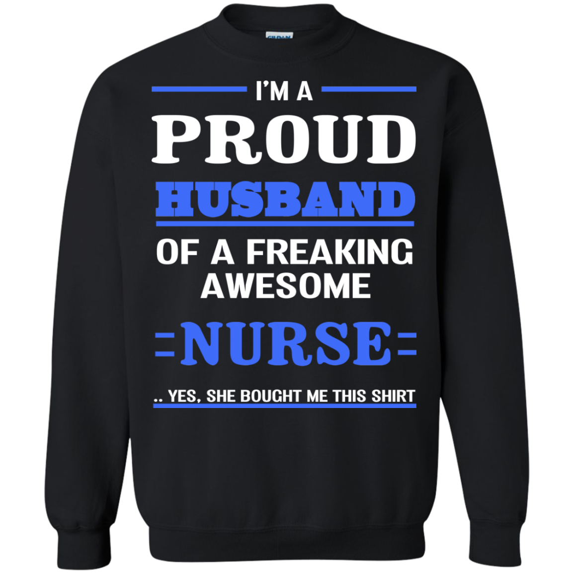 I'm A Proud Husband of a freaking awesome NURSE..Yes, She Bought Me This Shirt - The Sun Cat