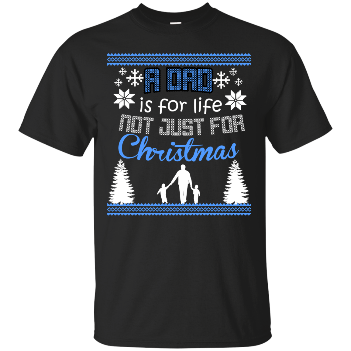 A DAD IS FOR LIFE NOT JUST FOR CHRISTMAS Holiday Sweater T-Shirts Funny Ugly Christmas Sweater Shirt