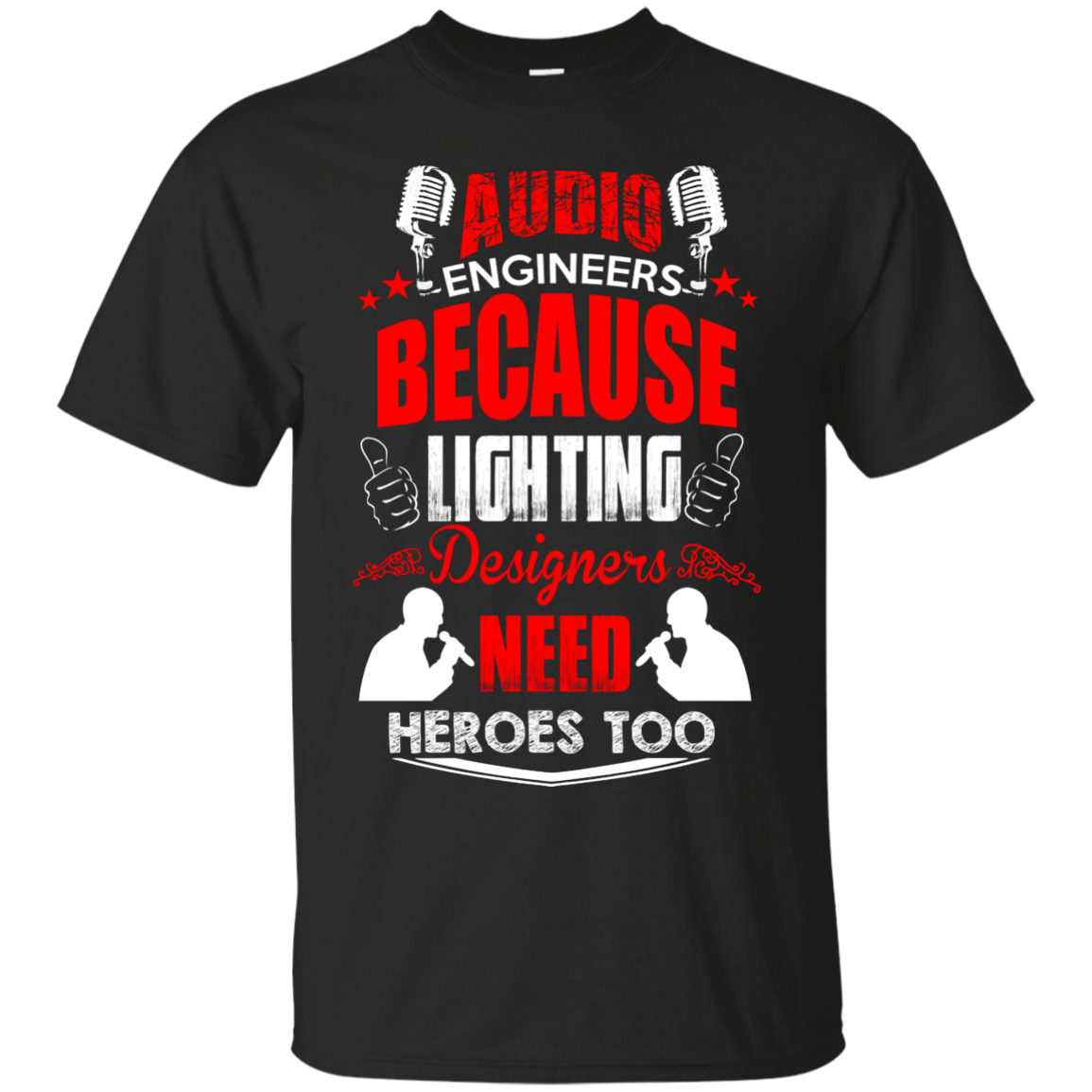 Audio Engineers Because Lighting Designers Need Heroes Too T-Shirt & Hoodie