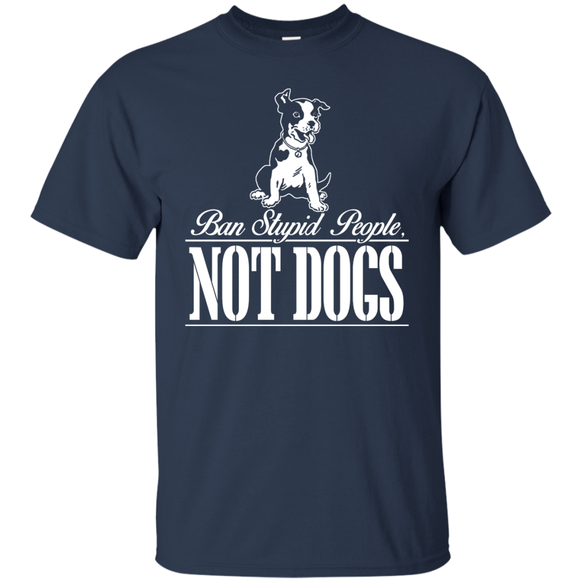 Ban Stupid People Not Dogs T-Shirts & Hoodies - The Sun Cat