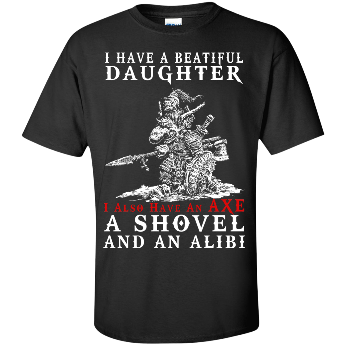I have a Beautiful Daughter I also have an AXE a SHOVEL and an ALIBI