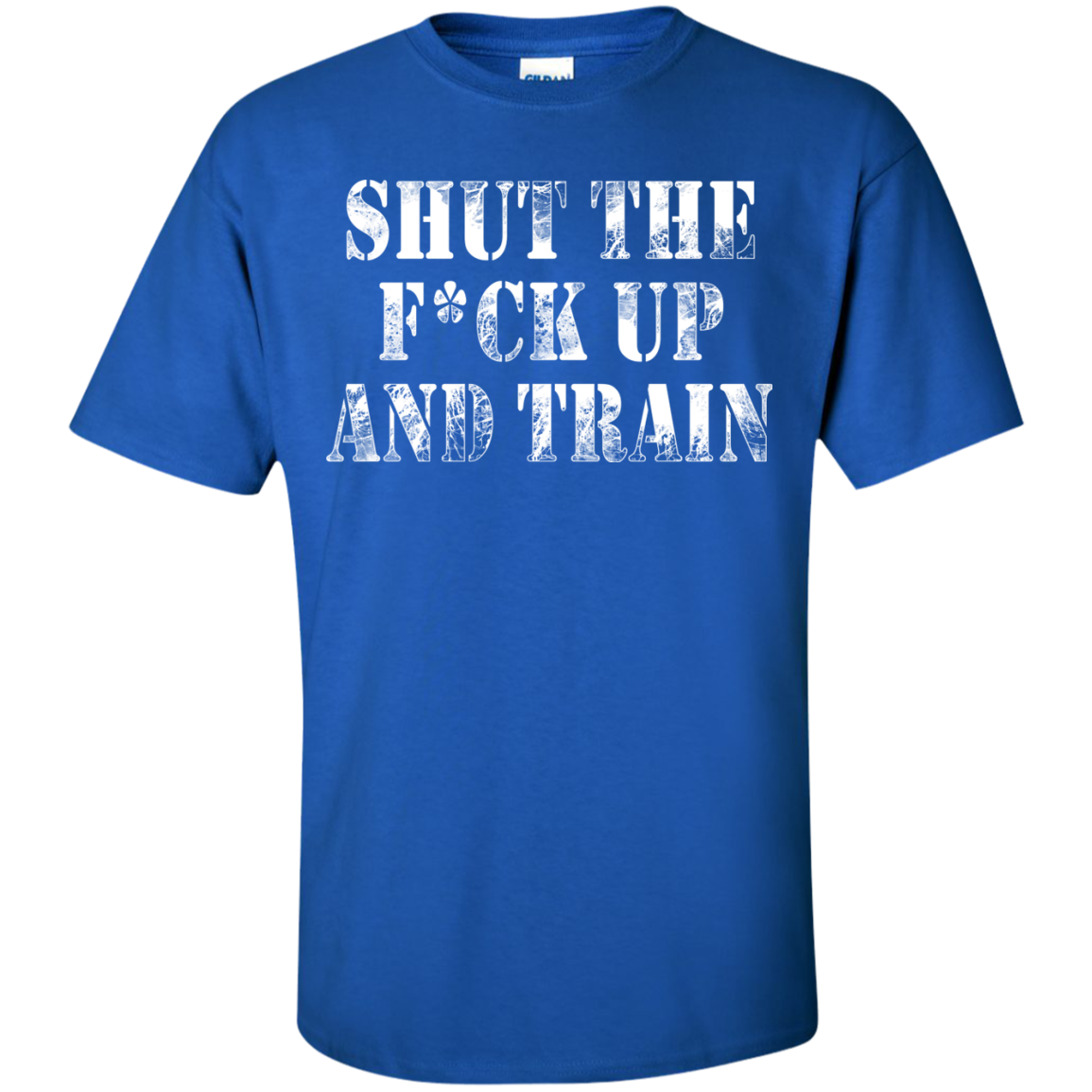 Shut The Fuck Up And Train T-Shirt