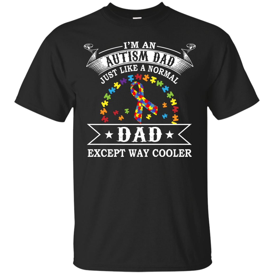 AUTISM DAD - WAY COOLER - I'M AN AUTISM JUST LIKE A NORMAL DAD EXCEPT WAY COOLER