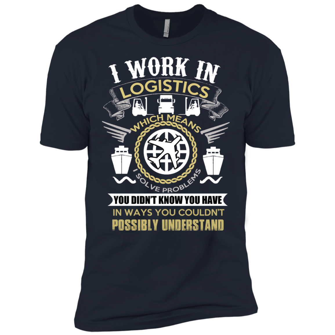 I WORK IN LOGISTICS. MY JOB IS LOGISTICS T SHIRT - The Sun Cat