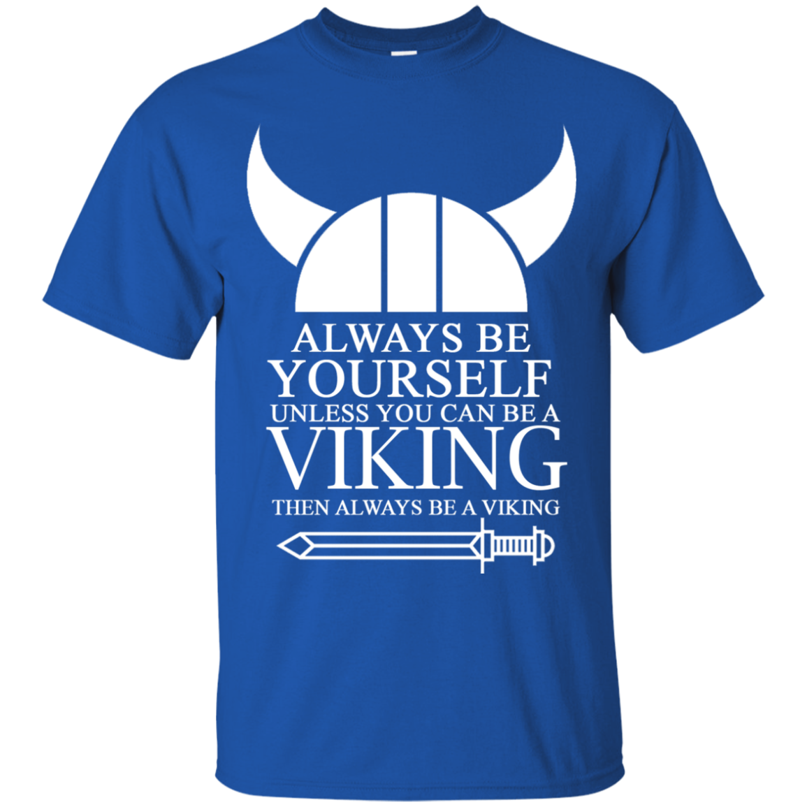 ALWAYS BE YOURSELF UNLESS YOU CAN BE A VIKING THEN ALWAYS BE A V T-Shirt & Hoodie - The Sun Cat
