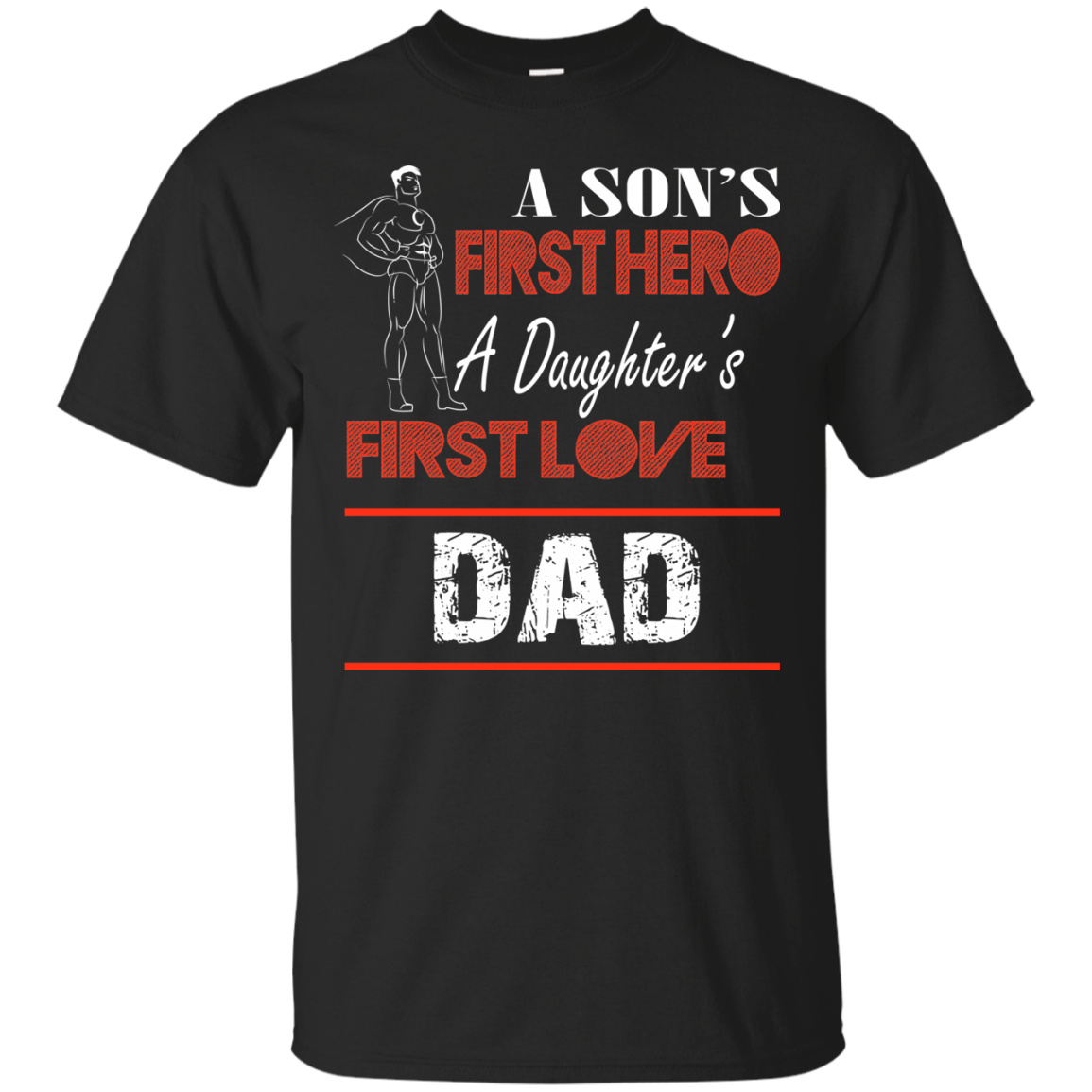 A Son's First Hero A Daughter's First Love DAD T-Shirt & Hoodie