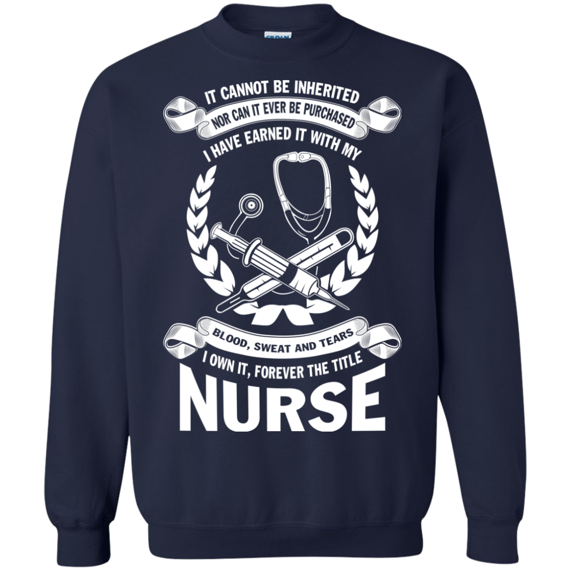 It Cannot Be Inherited Nor Can It Ever Be Purchased I Have Earned It With My Blood Sweat And Tears I Own It Forever The Title Nurse - The Sun Cat