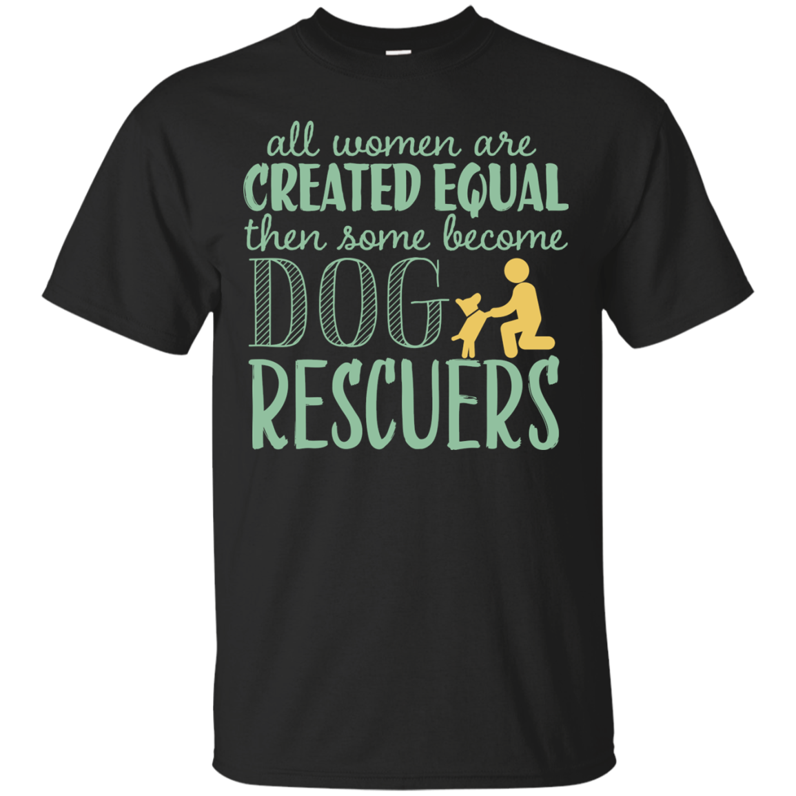 All Woman Are Created Equal Then Some Become Dog Rescuers T-Shirt & Hoodie