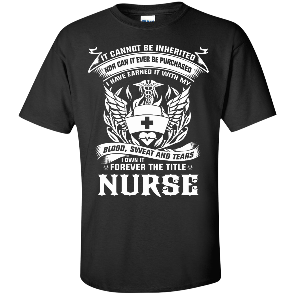 It cannot Be Inherited Nor can It Ever Be Purchased I Have Earned It With My Blood, Sweat And Tears I Own It Forever The Title NURSE