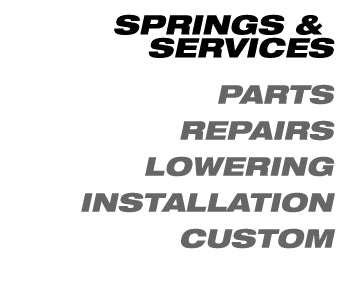 Springs & Services • Parts • Repairs • Lowering •Installation •  Custom