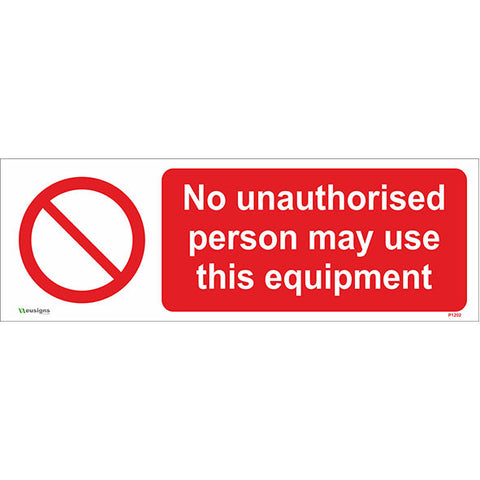 No Unauthorised Person May Use This Equipment Sign - Safety Signs & Stickers | Borehamwood Signs