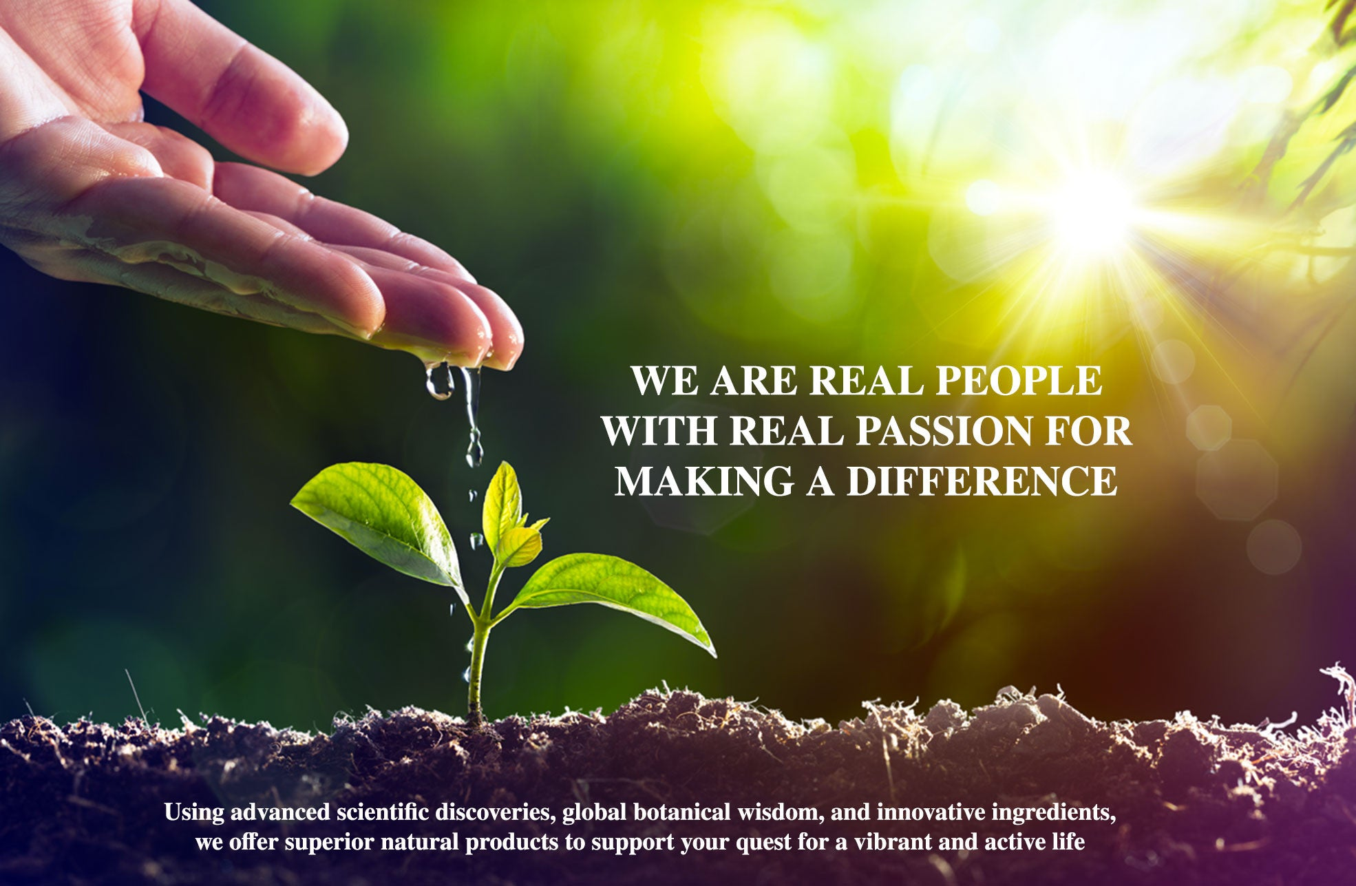 WE ARE REAL PEOPLE WITH<br />A REAL PASSION FOR MAKING A DIFFERENCE