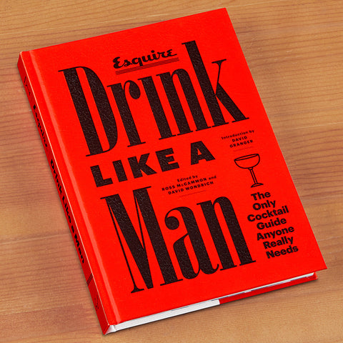 """Drink Like A Man: The Only Cocktail Guide Anyone Really Needs"" by Esquire Magazine"