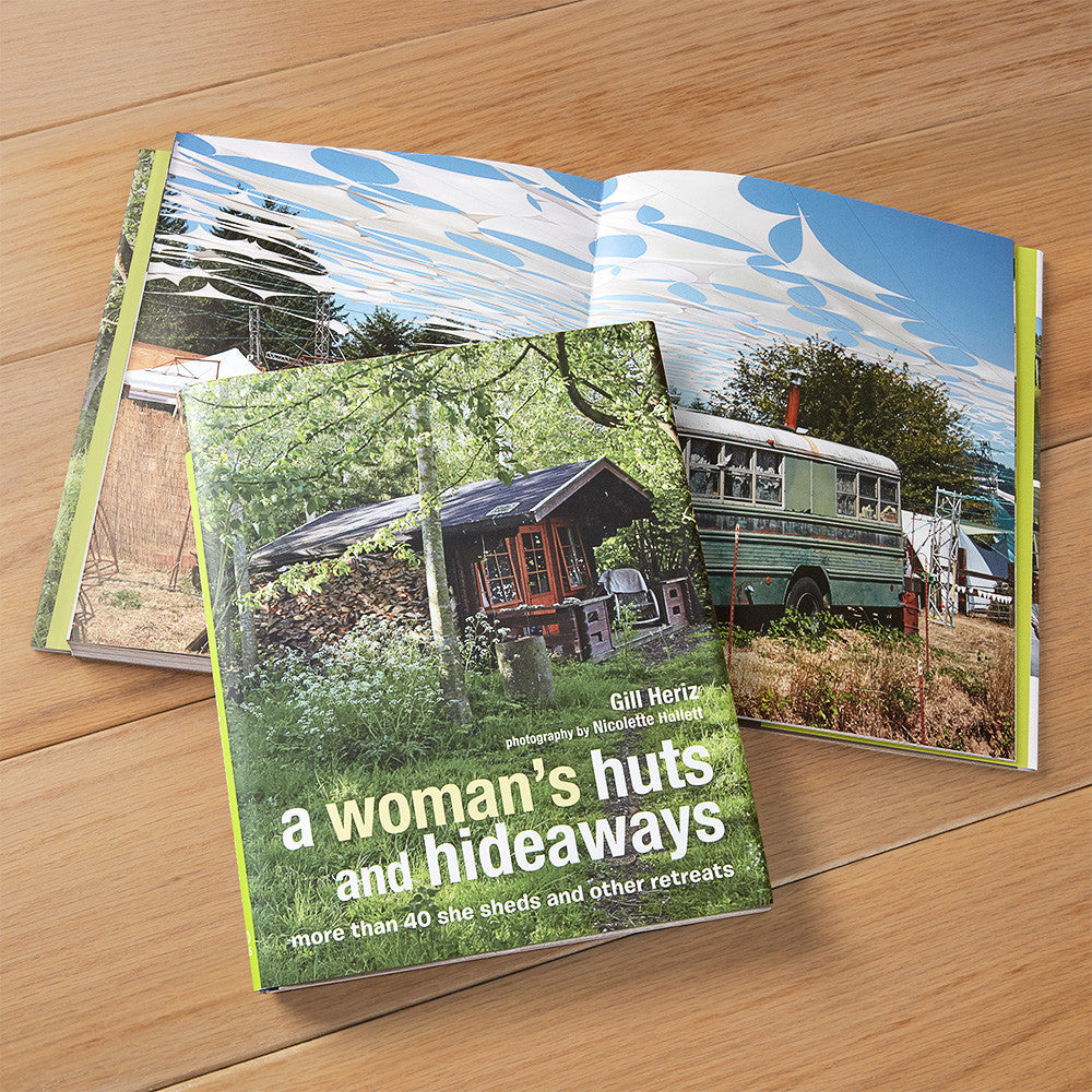 """A Woman's Huts and Hideaways: More than 40 She Sheds and Other Retreats"" by Gill Heriz"
