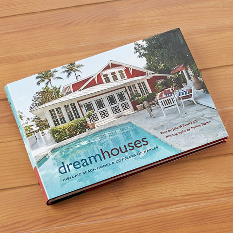"""Dream Houses: Historic Beach Homes and Cottages of Naples"" by Joie Wilson and Penny Taylor"
