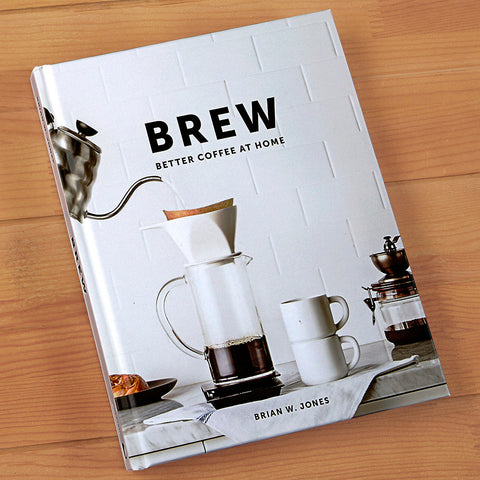 """Brew: Better Coffee at Home"" by Brian W. Jones"