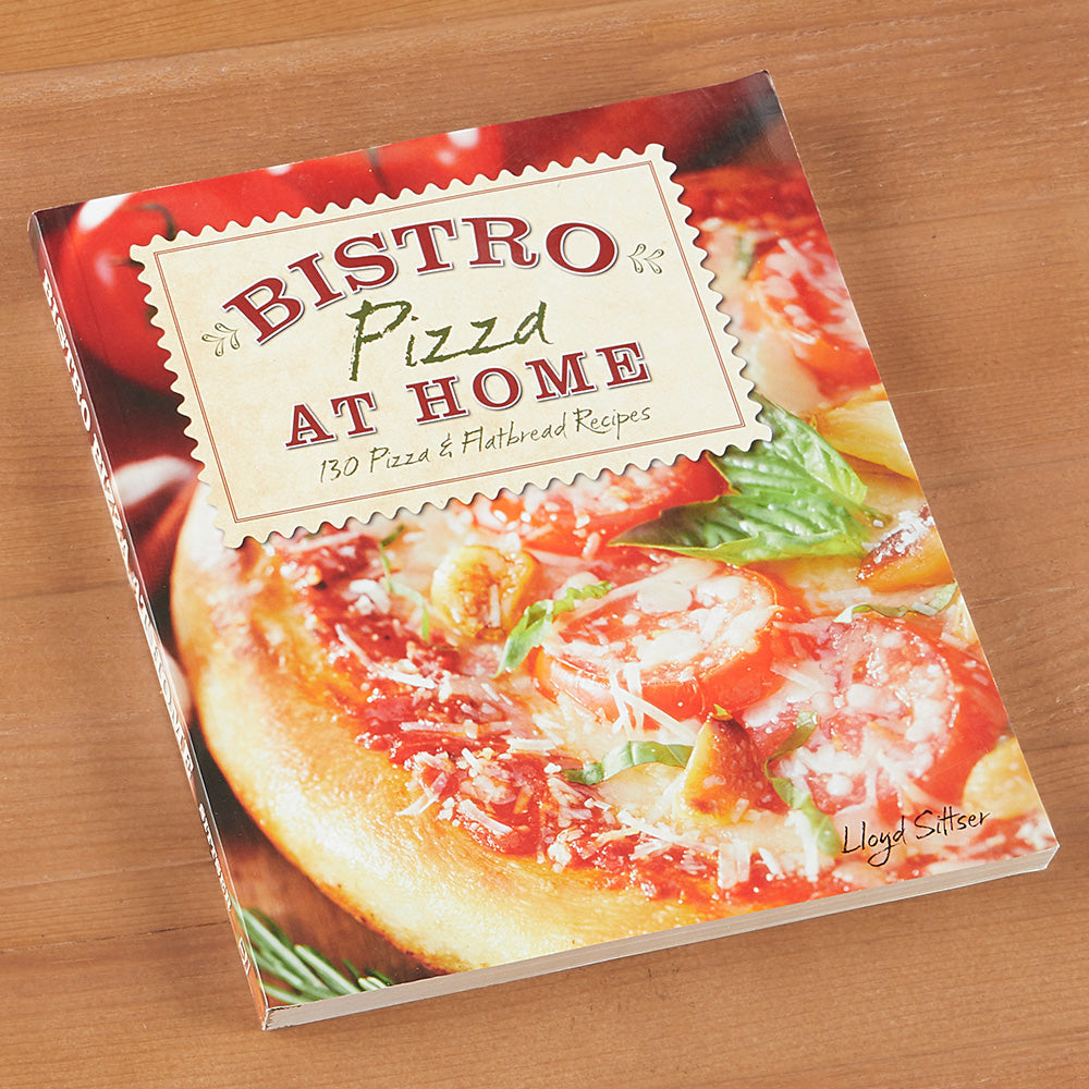 """Bistro Pizza at Home: 130 Pizza and Flatbread Recipes"" by Lloyd Sittser"