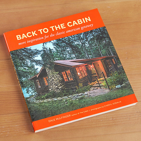 """Back to the Cabin: More Inspiration for the Classic American Getaway"" by Dale Mulfinger"