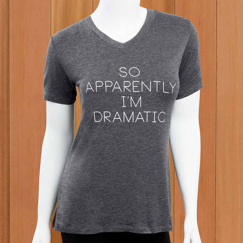"Mary Square Women's V-Neck T-Shirt, ""So Apparently I'm Dramatic"""