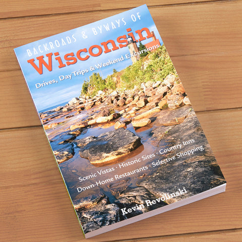 """Backroads and Byways of Wisconsin: Drives, Day Trips, & Weekend Excursions"" by Kevin Revolinkski"