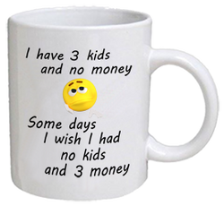 COFFEE MUG - no money 3 kids