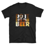DO IT FOR THE BEER Tee