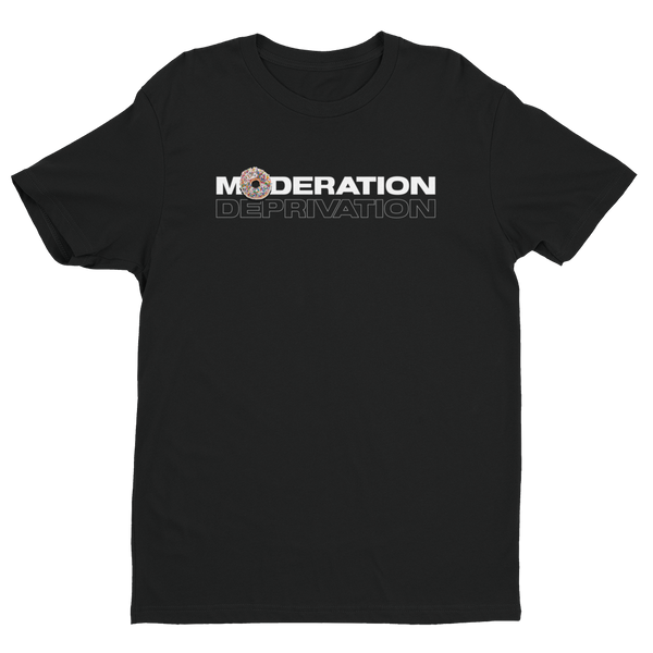 MODERATION OVER DEPRIVATION Tee